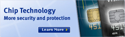 Chip Technology. More security and protection. Learn More.