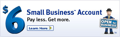 $ 6 Small Business TM Account Pay less. Get more. Learn more