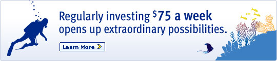 Regularly investing $75 a week opens up extraordinary possibilities. Learn More