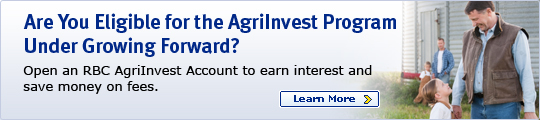 Are You Eligible for the AgriInvest Program Under Growing Forward? Open an RBC AgriInvest Account to earn interest and save money on fees. Learn More >