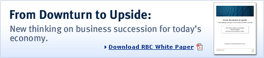 From Dowturn to Upside: New thinking on business succession for today's economy. Download RBC White Paper.