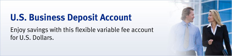 U.S. Business Deposit Account Enjoy savings with this flexible variable fee account for U.S. Dollars.