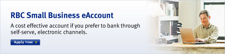 RBC Small Business eAccount A cost effective account if you prefer to bank through self-serve, electronic channels.