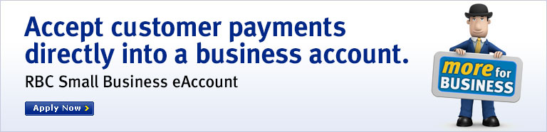 Accept customer payments directly into a business account. RBC Small Business eAccount Apply Now >