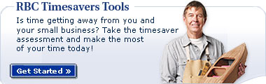 RBC Timesaver Tools.  Is time getting away from you and your small business?  Take the timesaver assessment and make the most of your time today! Get Started!