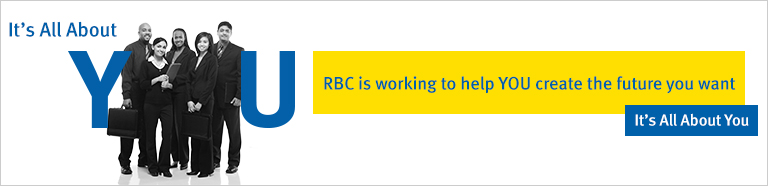 RBC is working to help YOU create the future you want It's All About You