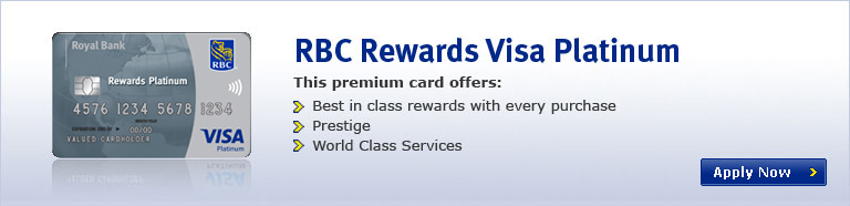 RBC Rewards Visa Platinum- This premium card offers: Best in class rewards with every purchase, Prestige, World Class Services