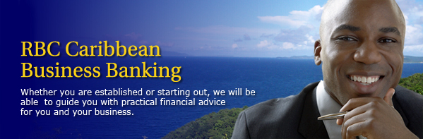 RBC Caribbean Business Banking - Whether you are established or starting out, we will be able to guide you with practical financial advice for you and your business