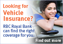 Looking for Vehicle Insurance?  RBC Royal Bank an find the right coverage for you. Find out more