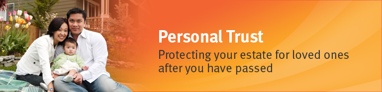 Personal Trust.Protecting your estate for loved ones after you have passed.