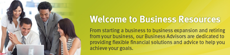 Welcome to Business Resources.From starting a business to business expansion and retiring from your business,our Business Advisors are dedicated to providing flexible financial solutions and advice to help you achieve your goals.