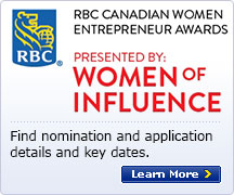 RBC CANADIAN WOMEN ENTREPRENUER AWARDS PRESENTED BY: WOMEN OF INFLUENCE Find nomination and application details and key dates. Learn More >