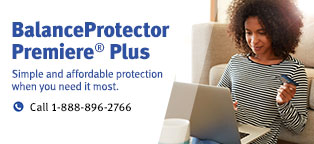 BalanceProtector Premiere® Plus Simple and affordable protection when you need it most
