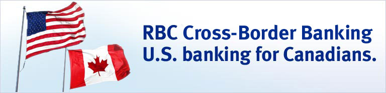 Bank on Both Sides of the Border with Ease - RBC Royal Bank