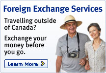 Foreign Exchange Services Travelling outside of Canada? Exchange your money before you go. Learn More >