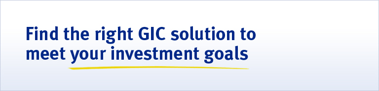 Find the right GIC solution to meet your investment goals