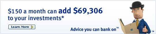 $150 a month can add $69,306 to your investments* Learn More >  Advice you can bank onTM.