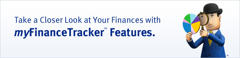 Take a Closer Look at Your Finances with  myFinanceTracker™ Features.