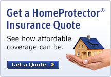Get a HomeProtector Insurance Quote. See how affordable coverage can be.