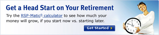 Get a Head Start on Your Retirement Try the RSP-Matic® calculator to see how much your money will grow, if you start now vs. starting later. Get Started >
