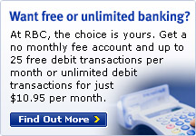 Want free or unlimited banking? At RBC, the choice is yours. Get a no monthly fee account and up to 25 free debit transactions per month or unlimited debit transactions for just $10,95 per month. Find Out More.