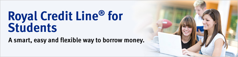 Royal Credit Line for Students.® A smart, easy and flexible way to borrow money.