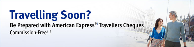 Travelling Soon? Be Prepared with American Express®1 Travellers Cheques – Commission-Free2 !