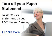 Turn off your Paper Statement.  Receive Visa statement through RBC Online Banking. Learn More.