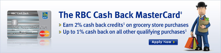 The RBC Cash Back MasterCard‡ > Earn 2% back credits1 on grocery store purchases > Up to 1% cash back on all other qualifying purchases1 Apply Now >