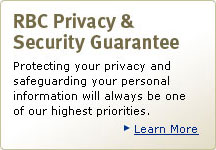 RBC Privacy & Security Guarantee. Protecting your privacy and safeguarding your personal information will always be one of our highest priorities. Learn More. (opens new window)